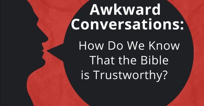 Awkward Conversations: How Do We Know That the Bible is Trustworthy