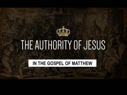 Matthew (con't) - The Authority of Jesus