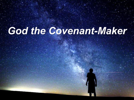God the Covenant-Maker