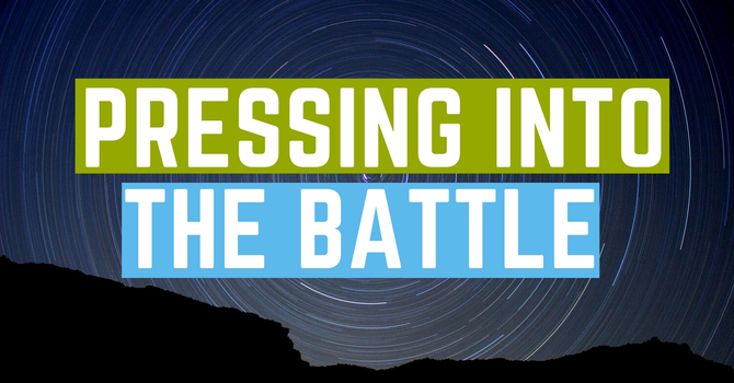 Pressing Into The Battle Pt.2