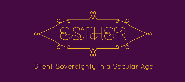 Esther: Silent Sovereignty In a Secular Age