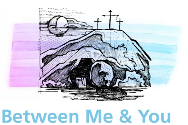 Lent 2018: Between Me & You
