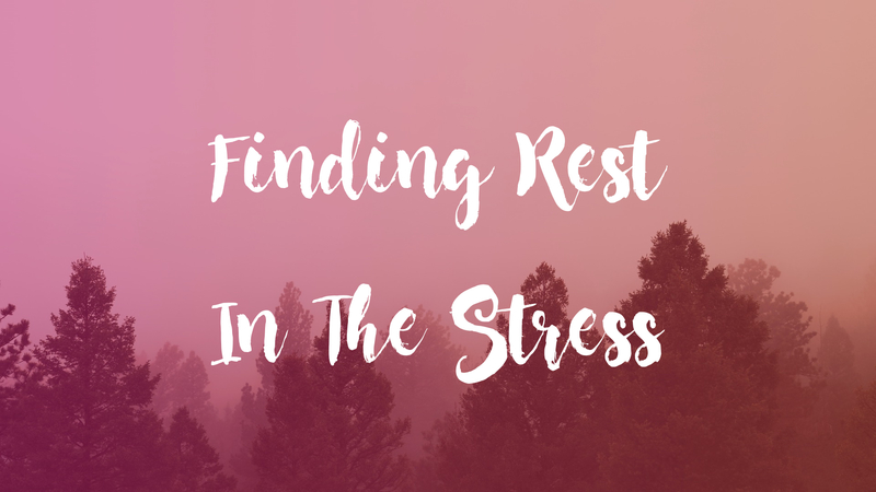 Finding Rest In The Stress