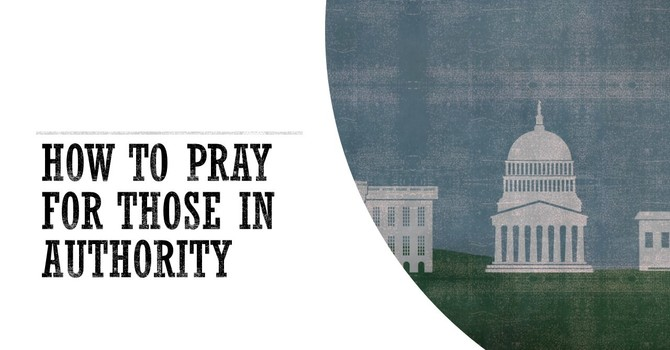 How to Pray for Those in Authority