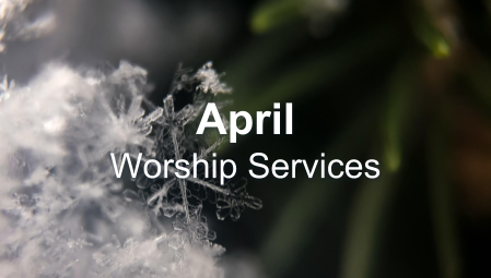 April - Worship Services