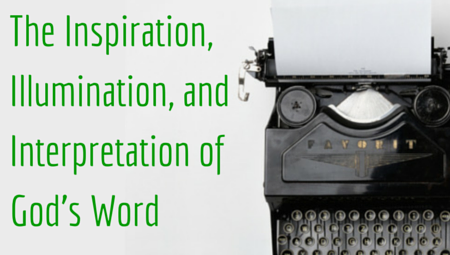 The Inspiration, Illumination, and Interpretation of God's Word