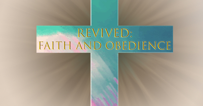 REVIVED: Faith and Obedience