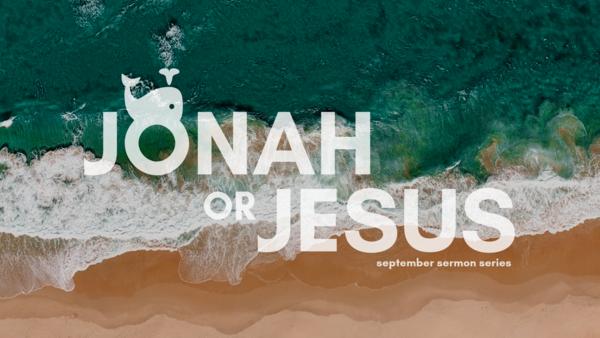 Jonah or Jesus