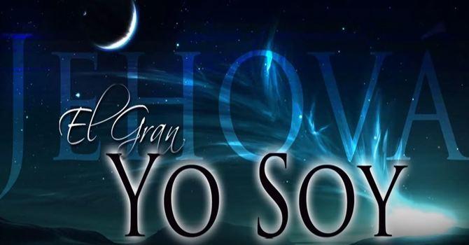 Jehova El Grand Yo Soy | Octubre 4, 2020