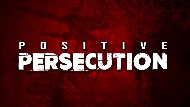 Positive Persecution