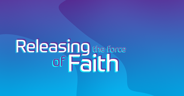 Releasing The Force of Faith