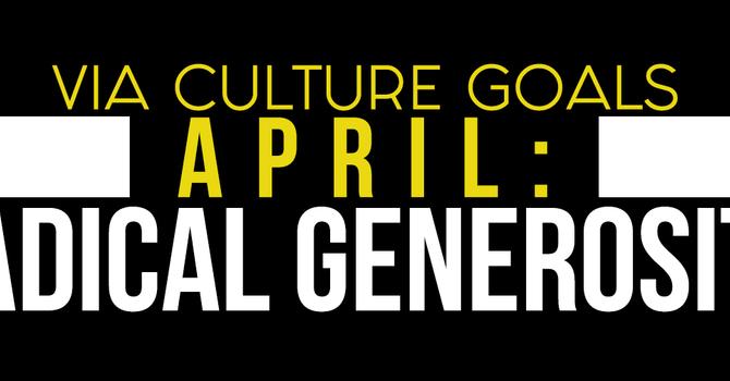 April Culture Goal: Radical Generosity  image