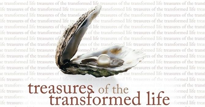 Treasures of the Transformed Life - Week 3