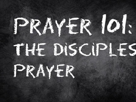 Prayer 101: The Disciple's Prayer