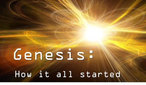 Genesis: How it all started