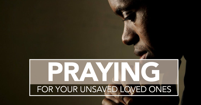 Praying For Your Unsaved Loved Ones image