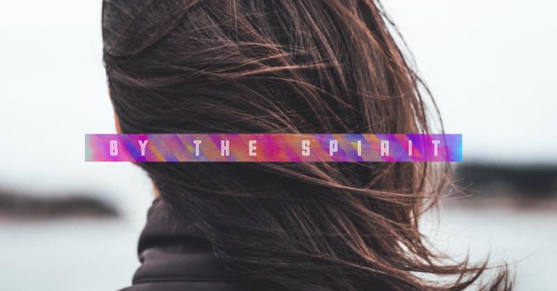 By the Spirit: The Spirit of Jesus