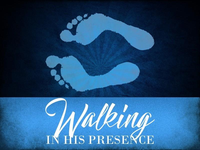 Walking in His Presence