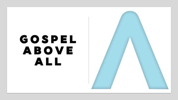 Gospel Above All