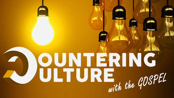 Countering Culture with the Gospel