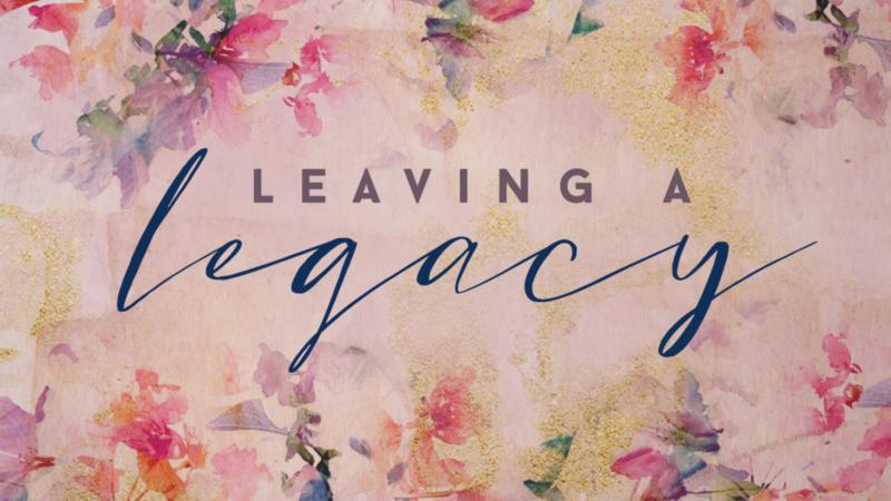 Leaving a faithful legacy