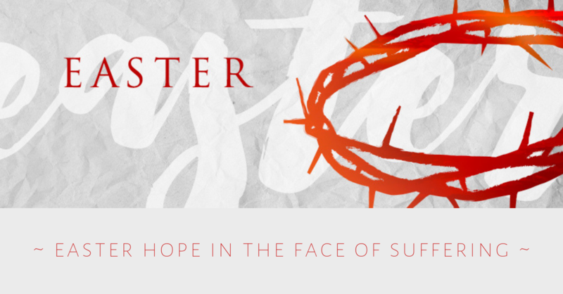 Easter Hope in the Face of Suffering