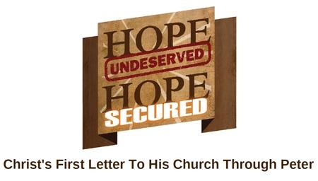 1st Peter: Hope Undeserved, Hope Secured