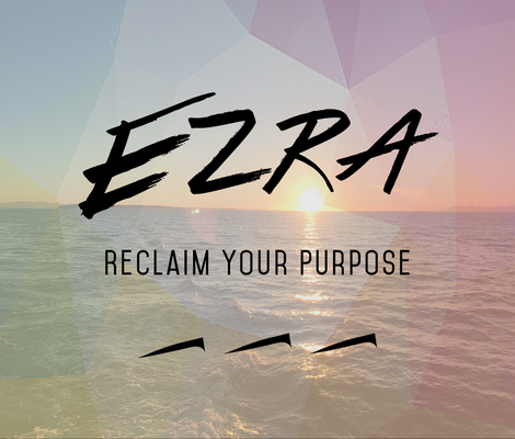 Ezra: Reclaim your purpose