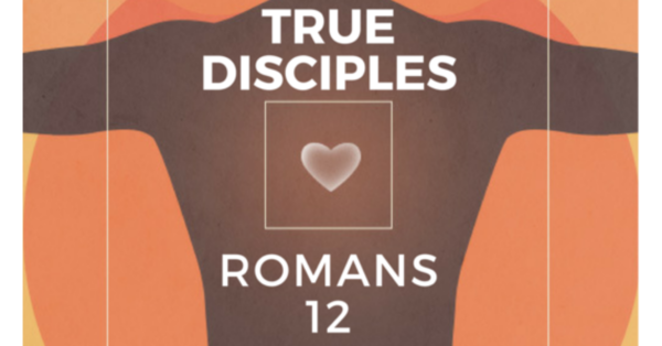 True Disciples: Romans 12