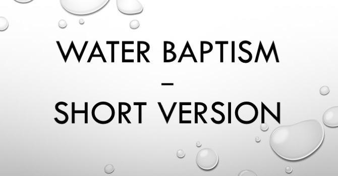 Water Baptism - Short Version