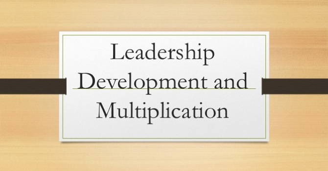 Leadership Development and Multiplication