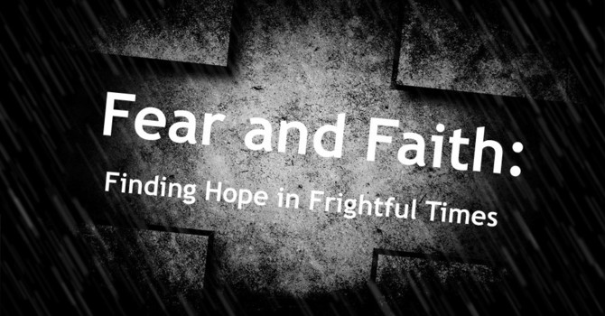 Fear and Faith: Finding Hope in Frightful Times