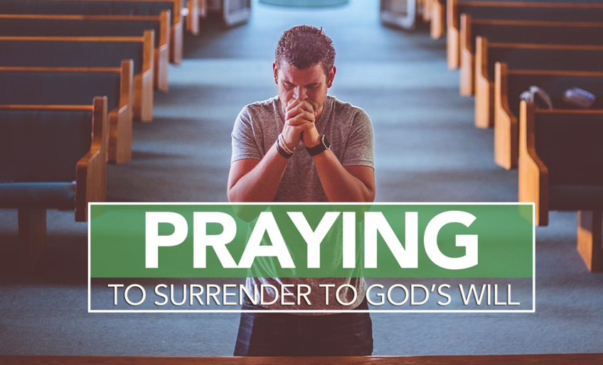 PRAYING TO SURRENDER TO GOD'S WILL