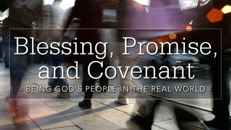 Blessing, Promise, and Covenant