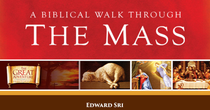 A Biblical Walk Thru the Mass Study - April 12 - May 17 image