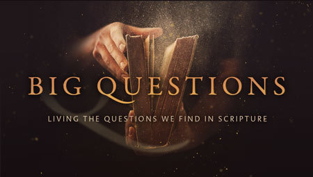 Big Questions: Living the Questions We Find in Scripture