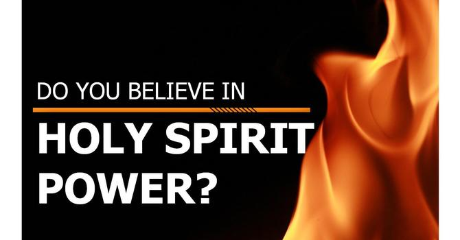 I Believe in Holy Spirit Power Pt. 7