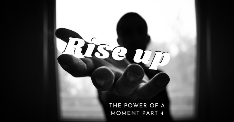 The Rise Up Moment