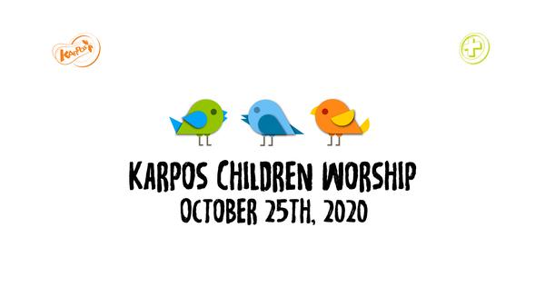 October 25th, 2020 Karpos Children Worship