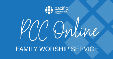 PCC ONLINE - FAMILY WORSHIP SERVICE MARCH 21-22, 2020