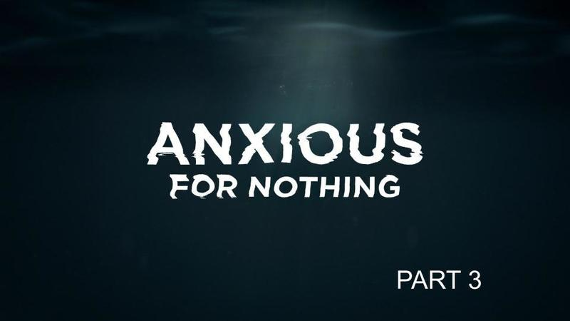 Anxious for Nothing - Part 3