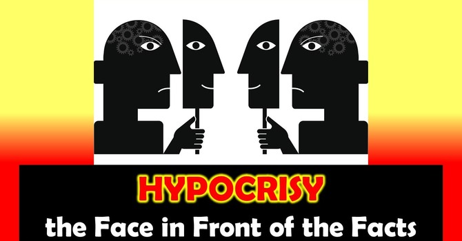 Hypocrisy: the Face in Front of the Facts
