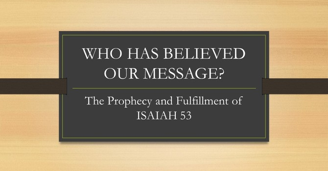 Who Has Believed Our Message?