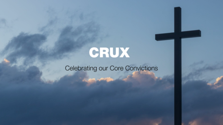 Crux:  Celebrating our Core Convictions