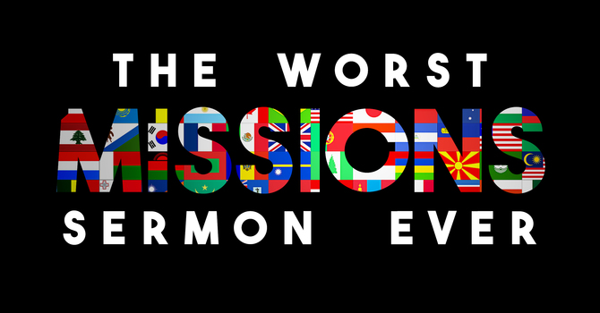 The Worst Missions Sermon Ever