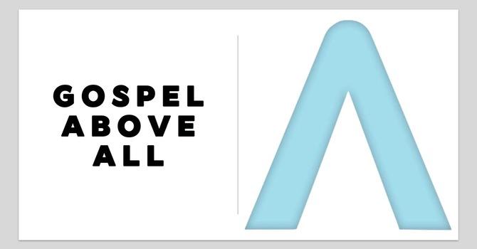 Gospel Above All - Part 2
