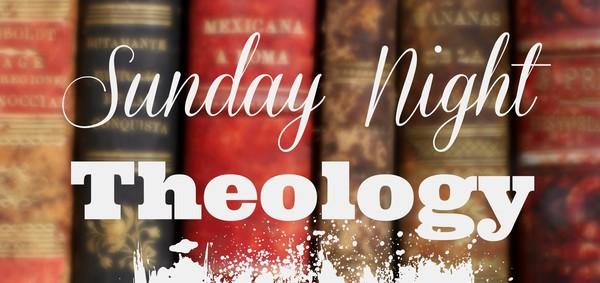 Sunday Night Theology
