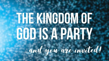 The Kingdom Of God is a Party