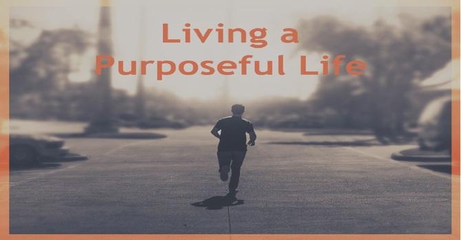 Living a Purposeful LIfe image
