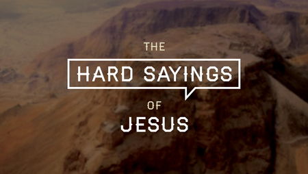 The Hard Sayings of Jesus
